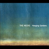 The Necks: Hanging Gardens