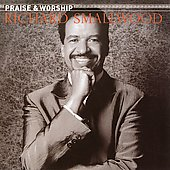 Richard Smallwood: The Praise & Worship Songs of Richard Smallwood With Vision