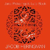 Jane Pickeringe's Lute Book / Jacob Heringman