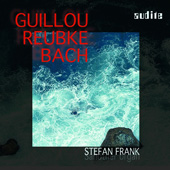 Guillou, Reubke, Bach: Organ Music / Stefan Frank
