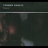 Former Ghosts: Fleurs [Digipak]