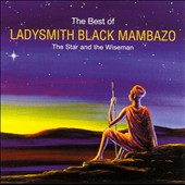 Ladysmith Black Mambazo: The Best of Ladysmith Black Mambazo: The Star and the Wiseman