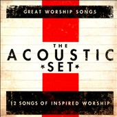 Great Worship Songs Praise Band/Great Worship Songs: The Acoustic Set