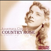 Rosemary Clooney: Country Rose