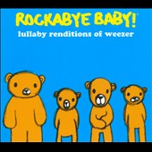 Rockabye Baby!: Rockabye Baby! Lullaby Renditions of Weezer