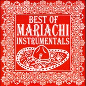 Mariachi Real de San Diego: Best of Mariachi Instrumentals