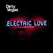Dirty Vegas: Electric Love [Digipak]