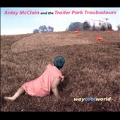Antsy McClain/Antsy McClain & the Trailer Park Troubadours: Way Cool World [Digipak]