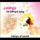 Martyrs Of Sound: Songs For Loving & Dying