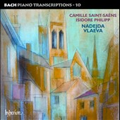 Bach: Piano Transcriptions, Vol. 10 by Camille Saint-Saens & Isidore Philipp / Nadejda Vlaeva, piano