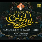 Baroque Oriental: Monteverdi, Ufki, Caccini, Celebi / Pera Ensemble