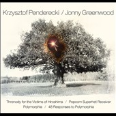 Krzysztof Penderecki: Threnody for the Victims of Hiroshima; Polymorphia; Jonny Greenwood: Popcorn Superhet Receiver; 48 Responses to Polymorphia
