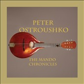 Mando Chronicles / Peter Ostroushoko, mandolin