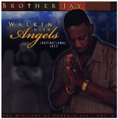 Brother Jay: Walkin with Angels: Jazz, Vol. 5