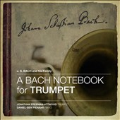 A Bach Notebook for Trumpet - works by 10 members of the Bach Family, transcribed for trumpet and piano / Jonathan Freeman-Attwood, trumpet; Daniel-Ben Pienaar, piano