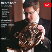 French Horn in Prague - works for horn & piano by Kofron, Sestak, Slavicky, Hlobil / Premysl Vojta, horn; Tomoko Sawano, piano