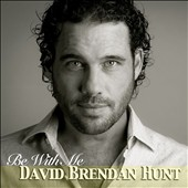 David Brendan Hunt: Be With Me
