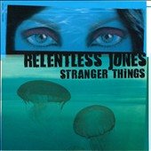 Relentless Jones: Strange Things