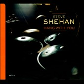 Steve Shehan: Hang with You [Digipak] *