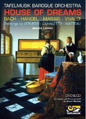 House of Dreams: Music of Bach, Handel, Marais, Vivaldi; Paintings by Vermeer, Canaletto, Watteau / Tafelmusik Baroque Orchestra [CD +DVD]