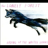 The Lonely Forest: Adding Up the Wasted Hours [Digipak]