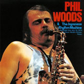 Phil Woods: Phil Woods & the Japanese Rhythm Machine