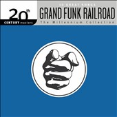 Grand Funk Railroad: The Millennium Collection: 20th Century Masters *