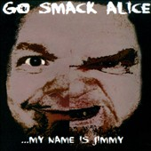 Go Smack Alice: My Name Is Jimmy