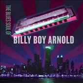 Billy Boy Arnold: The Blues Soul of Billy Boy Arnold [Slipcase]