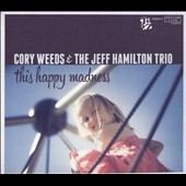 Cory Weeds/The Jeff Hamilton Trio (Drums): This Happy Madness