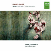 Daniel Carr (b.1972): Works, Vol. 2 - Music for Flute and Piano / Francois Minaux, flute; Mayumi Tayake, piano