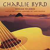 Charlie Byrd: Homage to Jobim: Live at the Fujitsu-Concord 26th Jazz Festival