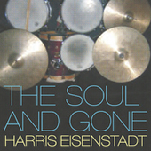 Harris Eisenstadt: The Soul and Gone