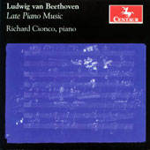 Beethoven: Late Piano Music - Sonatas nos 30 & 32; Bagatelles, Op. 126 / Richard Cionco, piano