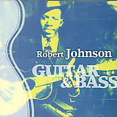 Robert Johnson: Guitar & Bass