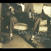 Samuel James: Songs Famed for Sorrow and Joy