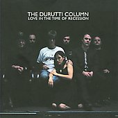 The Durutti Column: Love in the Time of Recession