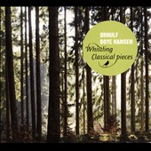 Whistling Classical Pieces - Ornulf Hansen whistles classics by Gershwin, Bizet, Kreisler, Monti, Bach, Puccini, Mozart