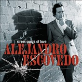 Alejandro Escovedo: Street Songs of Love