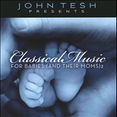 John Tesh: John Tesh Presents: Classical Music for Babies and Their Moms, Vol. 2