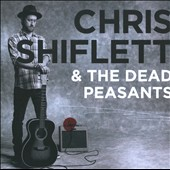 Chris Shiflett/Chris Shiflett & the Dead Peasants: Chris Shiflett & the Dead Peasants