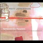 Matt Jorgensen: Tattooed by Passion: Music Inspired by the Paintings of Dale Chisman [Digipak] *
