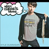 Kyle Dunnigan: Wait, There's More...