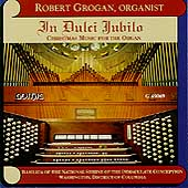 In Dulci Jubilo - Christmas Music for Organ / Robert Grogan