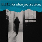 Various Artists: Blues for When You Are Alone