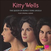 Kitty Wells: The Queen of Honkey Tonk Angels: Four Complete Albums