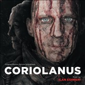 Coriolanus -  - motion picture film score by Ilan Eshkeri