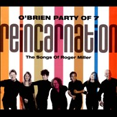 O'Brien Party of 7: Reincarnation: The Songs of Roger Miller [Digipak]