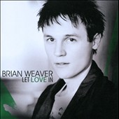 Brian Weaver: Let Love In [EP]