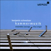 Benjamin Schweitzer: Chamber Music / Ensemble Courage